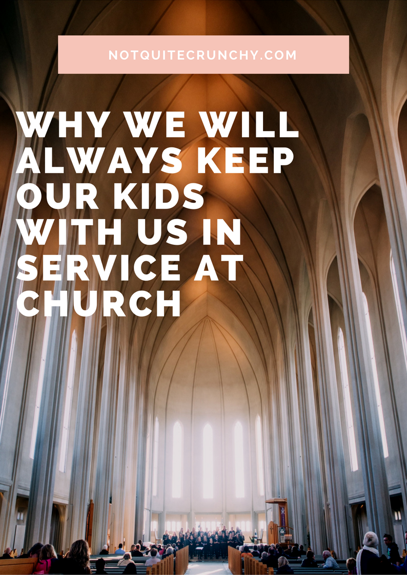 Why we will always keep our kids with us in service at church.png