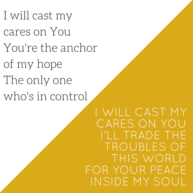 I will cast my cares on YouYou're the anchor of my hopeThe only one who's in control.png